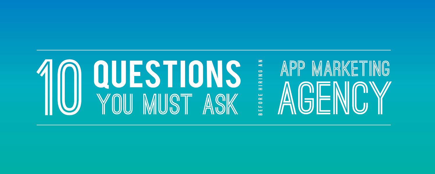 11 Questions You MUST Ask BEFORE Hiring An App Marketing Agency